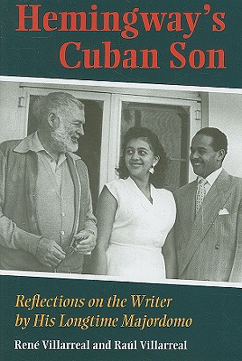 Hemingway's Cuban Son: Reflections on the Writer by His Longtime Majordomo - Villarreal, Rene, and Villarreal, Raul