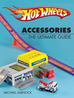 Hot Wheels Accessories: The Ultimate Guide - Zarnock, Michael
