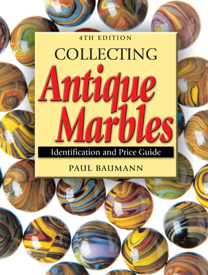 Collecting Antique Marbles: Identification and Price Guide - Baumann, Paul