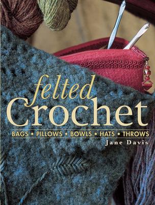 Felted Crochet - Davis, Jane