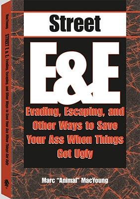 Street E & E: Evading, Escaping, and Other Ways to Save Your Ass When Things Get Ugly - MacYoung, Marc