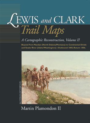 Lewis and Clark Trail Maps: A Cartographic Reconstruction, Volume 2 - Plamondon, Martin