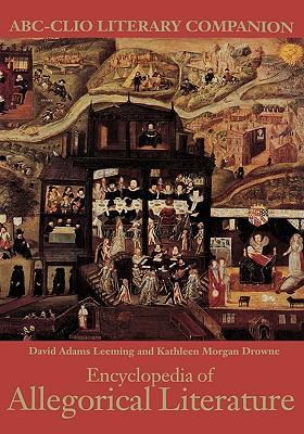 Encyclopedia of Allegorical Literature - Leeming, David Adams, and Drowne, Kathleen Morgan