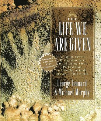 The Life We Are Given - Leonard, George, MD, and Murphy, Michael