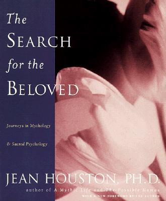 The Search for the Beloved - Houston, Jean, Ph.D., and Huston, Jean