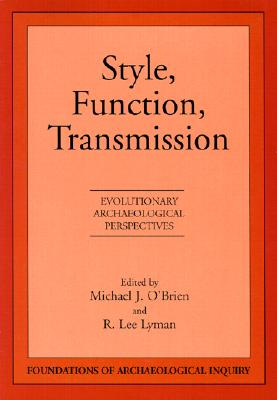 Style, Function, Transmission: Evolutionary Archaeological Perspectives - Skibo, James M (Editor), and O'Brien, Michael J, Professor (Editor), and Lyman, R Lee (Editor)