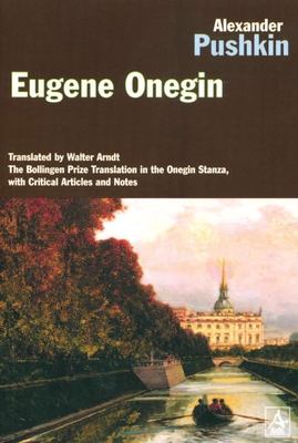 Eugene Onegin - Pushkin, Aleksandr Sergeevich, and Pushkin, Alexander, and Arndt, Walter (Translated by)
