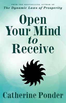 Open Your Mind to Receive: New Edition - Ponder, Catherine