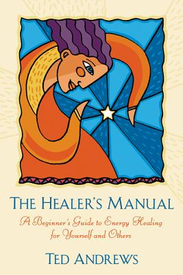 The Healer's Manual: A Beginner's Guide to Energy Therapies - Andrews, Ted