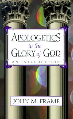 Apologetics to the Glory of God: An Introduction - Frame, John M