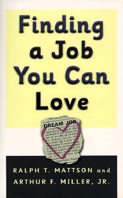 Finding a Job You Can Love - Mattson, Ralph T, and Miller, Arthur F, Jr.