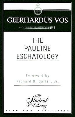 The Pauline Eschatology - Vos, Geerhardus