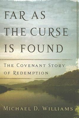 Far as the Curse Is Found: The Covenant Story of Redemption - Williams, Michael D, Dr.