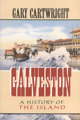 Galveston: A History of the Island - Cartwright, Gary