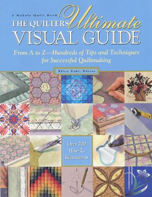 Quilter's Ultimate Visual Guide: From A to Z - Hundreds of Tips and Techniques for Successful Quiltmaking - Pahl, Ellen