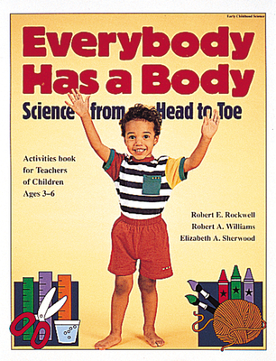 Everybody Has a Body: Science from Head to Toe - Rockwell, Robert E, and Williams, Robert A, and Sherwood, Elizabeth A