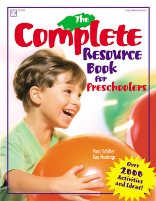 The Complete Resource Book for Preschoolers: An Early Childhood Curriculum with Over 2000 Activities and Ideas - Schiller, Pamela Byrne, PH.D., and Hastings, Kay, and Schiller, Pam