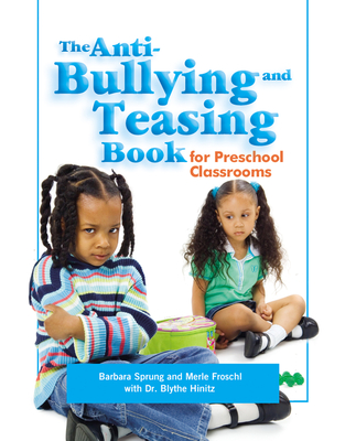 The Anti-Bullying and Teasing Book: For Preschool Classrooms - Sprung, Barbara, and Froschl, Merle, and Hinitz, Blythe