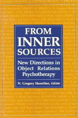 From Inner Sources: New Directions in Object Relations Psychotherapy - Hamilton, Gregory N, and Hamilton, N Gregory (Editor)