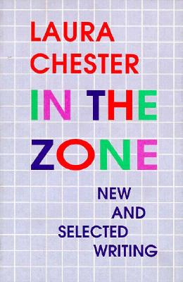 In the Zone: New and Selected Writing - Chester, Laura