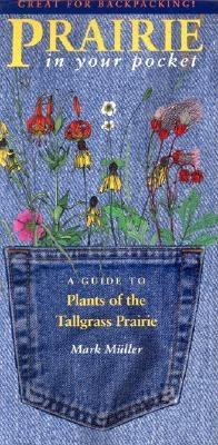 Prairie in Your Pocket: A Guide to Plants of the Tallgrass Prairie - Muller, Mark