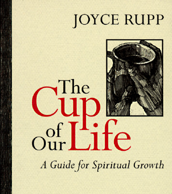 The Cup of Our Life: A Guide for Spiritual Growth - Rupp, Joyce