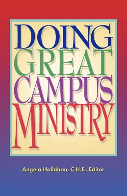 Doing Great Campus Ministry: A Guide for Catholic High Schools - Hallahan, Angela (Editor)