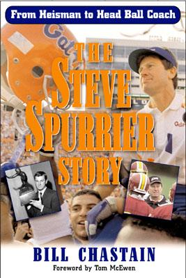 The Steve Spurrier Story: From Heisman to Head Ballcoach - Chastain, Bill, and Chastian, Bill