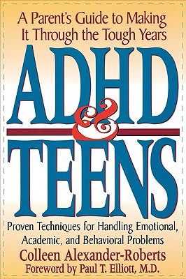 ADHD & Teens: A Parent's Guide to Making It Through the Tough Years - Alexander-Roberts, Colleen, and Roberts, Colleen Alexander, and Elliott, Paul T (Foreword by)