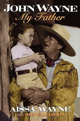John Wayne: My Father - Wayne, Aissa, and Delsohn, Steve