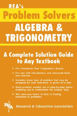 Algebra & Trigonometry Problem Solver - Ogden, James R, and Research & Education Association, and Rea