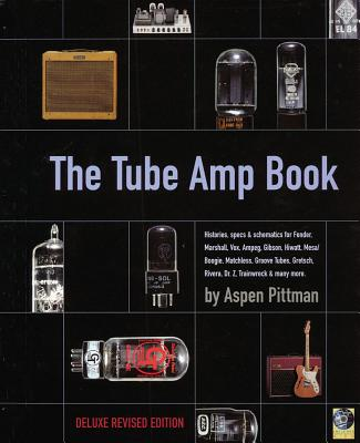 The Tube Amp Book: Deluxe Revised Edition - Pittman, Aspen