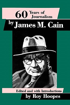 Sixty Years of Journalism: By James M. Cain - Hoopes, Roy, and Cain, James M
