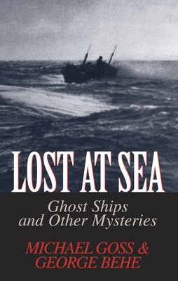 Lost at Sea: Ghost Ships and Other Mysteries - Goss, Michael, and Behe, George