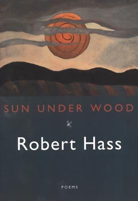 Sun Under Wood - Hass, Robert