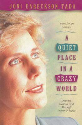A Quiet Place in a Crazy World: Drawing Near to God Through Prayer and Praise - Tada, Joni Eareckson