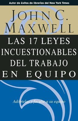 Las 17 Leyes Incuestionables del Trabajo En Equipo - Maxwell, John C