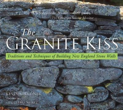 Granite Kiss: Traditions and Techniques of Building New England Stone Walls - Gardner, Kevin, and Allport, Susan (Foreword by)