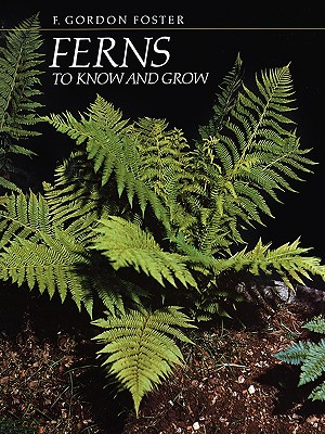 Ferns to Know and Grow - Foster, F Gordon