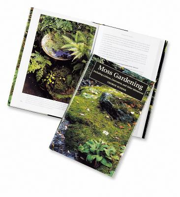 Moss Gardening: Including Lichens, Liverworts, and Other Miniatures - Schenk, George