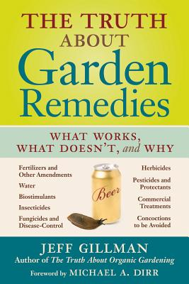 The Truth about Garden Remedies: What Works, What Doesn't & Why - Gillman, Jeff