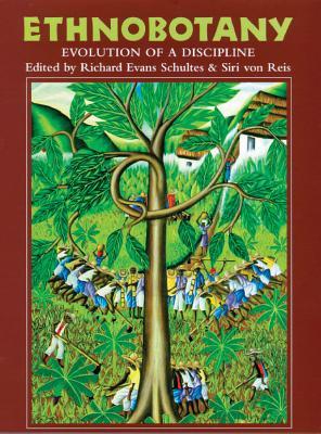 Ethnobotany: Evolution of a Discipline - Schultes, Richard Evans, and Von Reis, Siri