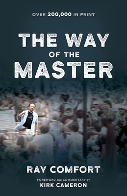 The Way of the Master - Comfort, Ray, Sr., and Cameron, Kirk (Foreword by)
