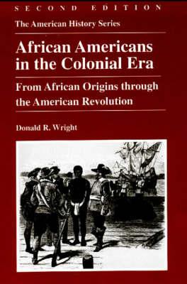 African Americans in the Colonial Era: From African Origins Through the American Revolution - Wright, Donald R, and Eisenstadt, A S, and Franklin, John Hope (Editor)