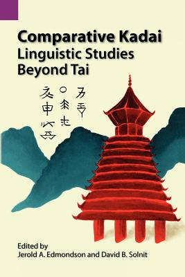 Comparative Kadai: Linguistic Studies Beyond Tai - Pike, Kenneth Lee, and Edmondson, Jerald A (Editor), and Solnit, David B (Editor)