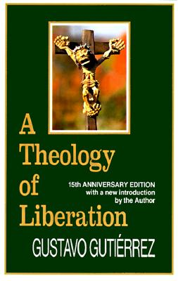 A Theology of Liberation: History, Politics, and Salvation - Gutierrez, Gustavo, and Inda, Caridad (Translated by), and Eagleson, John (Translated by)