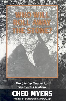 Who Will Roll Away the Stone?: Discipleship Queries for First World Christians - Myers, Ched