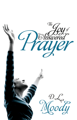 Joy of Answered Prayer - Moody, Dwight Lyman, and Moody, D L