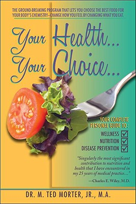 Your Health... Your Choice... - Morter, M Ted, Jr.