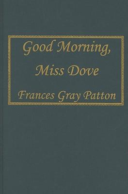 Good Morning, Miss Dove - Patton, Frances Gray
